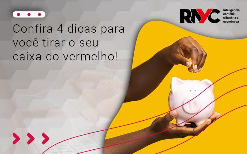 Confira 4 Dicas Para Você Tirar O Seu Caixa Do Vermelho - Contabilidade Em Goiânia - GO | Rayc Contabilidade