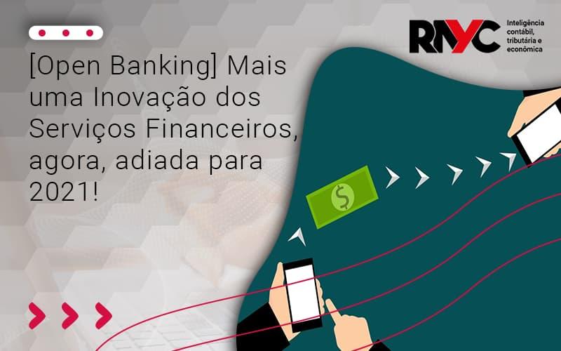 [open Banking] Mais Uma Inovação Dos Serviços Financeiros, Agora, Adiada Para 2021! - Contabilidade Em Goiânia - GO | Rayc Contabilidade