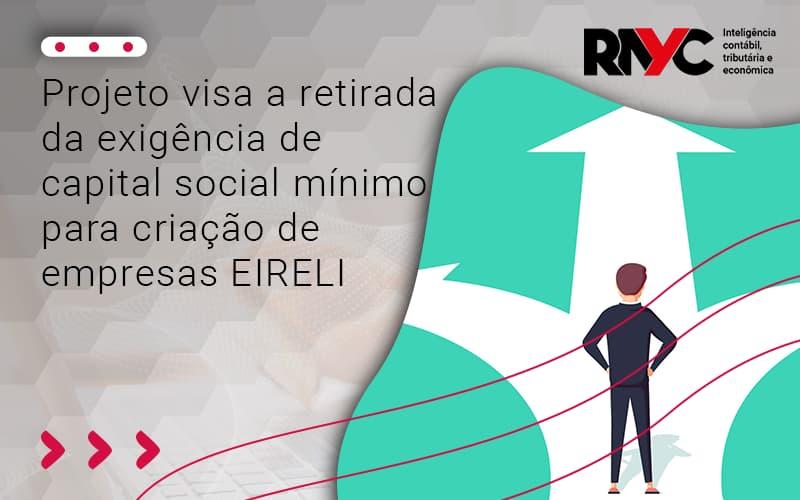 Projeto Visa A Retirada Da Exigência De Capital Social Mínimo Para Criação De Empresas Eireli - Contabilidade Em Goiânia - GO | Rayc Contabilidade