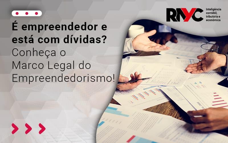 É Empreendedor E Está Com Dívidas Conheça O Marco Legal Do Empreendedorismo - Contabilidade Em Goiânia - GO | Rayc Contabilidade