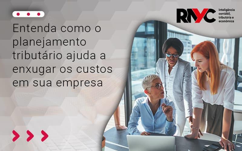 Entenda Como O Planejamento Tributário Ajuda A Enxugar Os Custos Em Sua Empresa - Contabilidade Em Goiânia - GO | Rayc Contabilidade