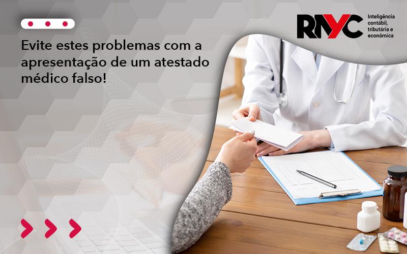 Evite Estes Problemas Com A Apresentação De Um Atestado Médico Falso!