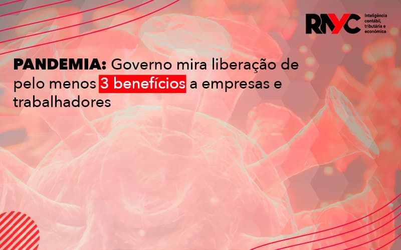 Pandemia Governo Mira Liberação De Pelo Menos 3 Benefícios A Empresas E Trabalhadores (1) - Contabilidade Em Goiânia - GO | Rayc Contabilidade
