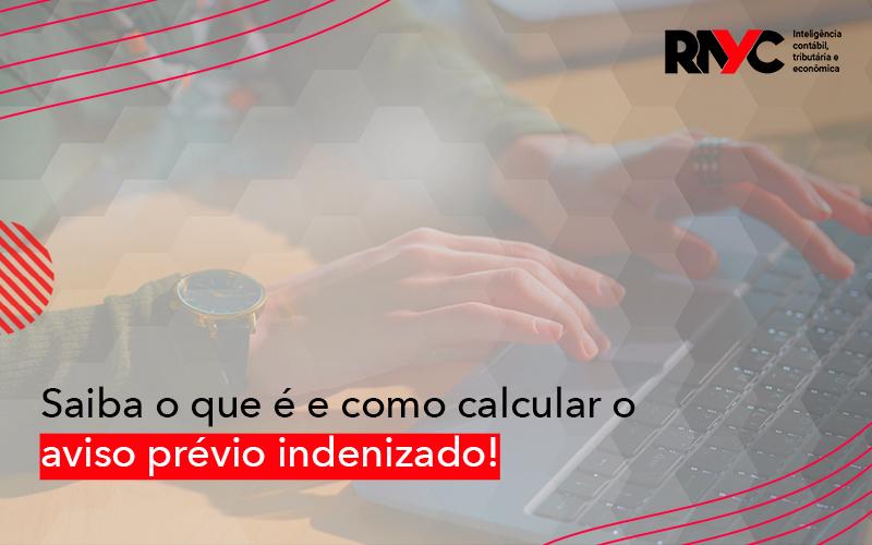 Saiba O Que é E Como Calcular O Aviso Prévio Indenizado - Contabilidade Em Goiânia - GO | Rayc Contabilidade