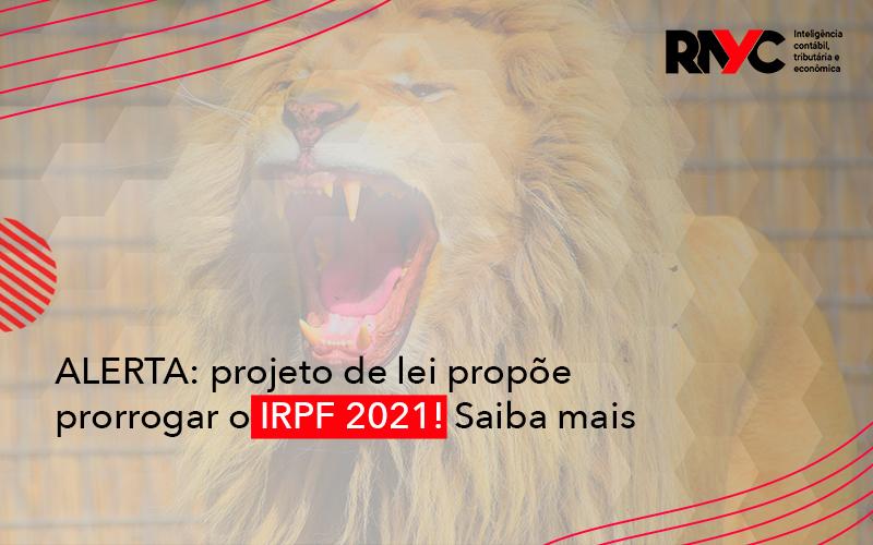 Projeto De Lei Propõe Prorrogar O Irpf 2021 - Contabilidade Em Goiânia - GO | Rayc Contabilidade