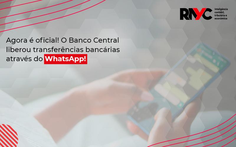 Banco Central Liberou Transferências Bancárias Através Do Whatsapp! - Contabilidade Em Goiânia - GO | Rayc Contabilidade