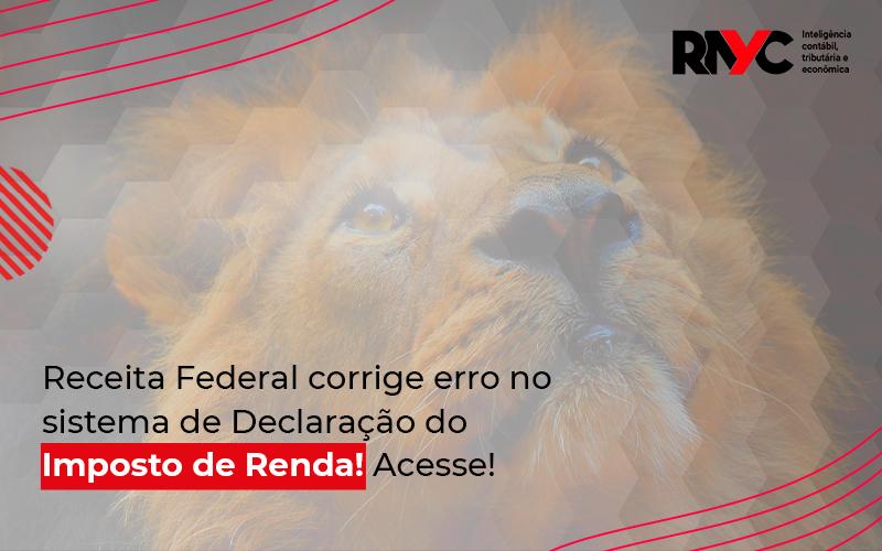 Receita Federal Corrige Erro No Sistema De Declaração - Contabilidade Em Goiânia - GO | Rayc Contabilidade