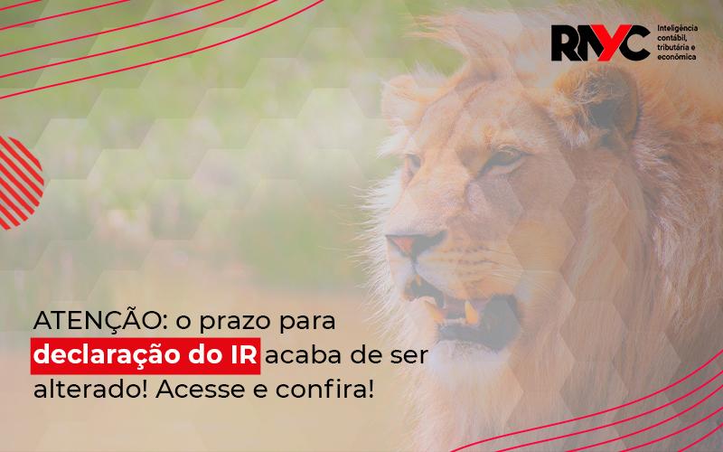 Atencao O Prazo Para Declaracao Do Ir Acaba De Ser Alterado - Contabilidade Em Goiânia - GO | Rayc Contabilidade