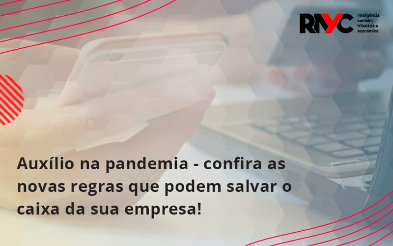 Auxilio Na Pandemia Confira As Novas Regras Que Podem Salvar O Caixa Da Sua Empresa Rayc - Contabilidade Em Goiânia - GO | Rayc Contabilidade