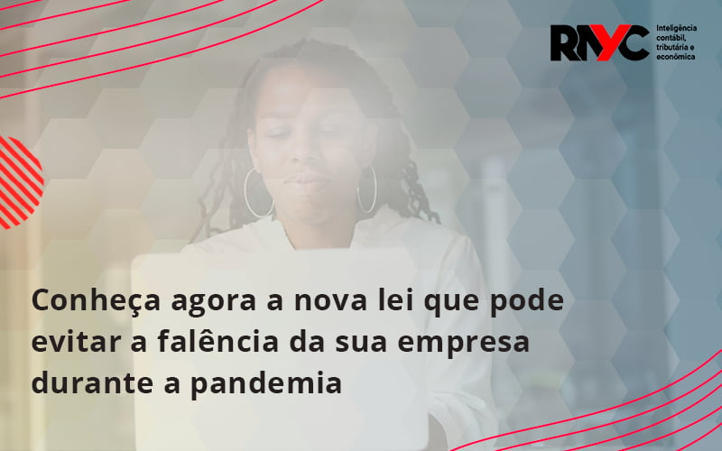 Conheca Agora A Nova Lei Que Pode Evitar A Falencia Da Sua Empresa Durante A Pandemia Rayc - Contabilidade Em Goiânia - GO | Rayc Contabilidade