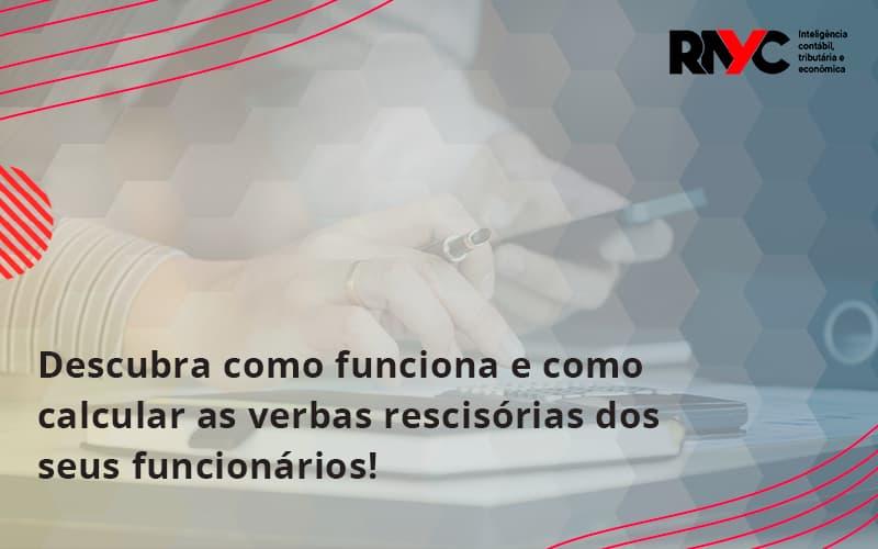 Descubra Como Funciona E Como Calcular As Verbas Recisorias Dos Seus Funcionarios Rayc - Contabilidade Em Goiânia - GO | Rayc Contabilidade