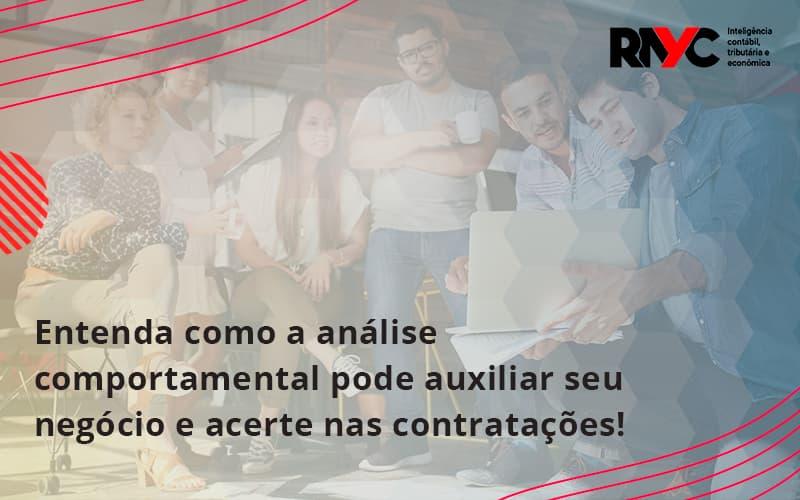 Entenda Como A Analise Comportamental Pode Auxiliar Seu Pequeno Ou Medio Negocio E Acerte Nas Contratacoes Rayc - Contabilidade Em Goiânia - GO | Rayc Contabilidade