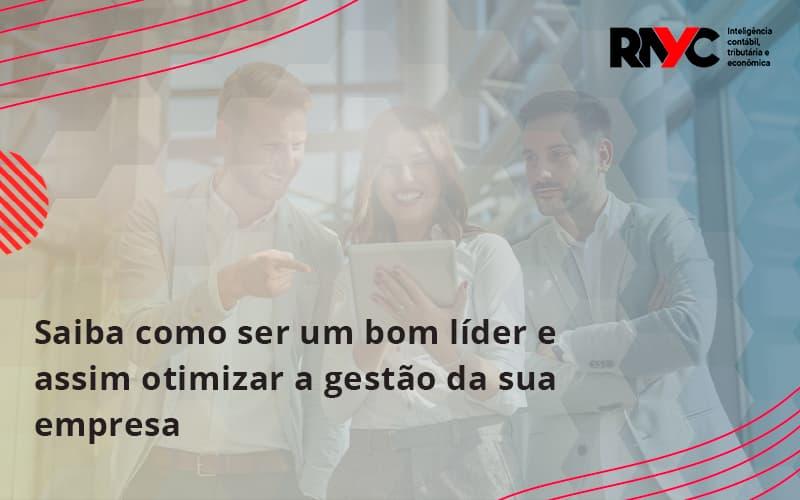 Saiba Como Ser Um Bom Lider E Assim Otimizar A Gestao Da Sua Empresa Rayc - Contabilidade Em Goiânia - GO | Rayc Contabilidade
