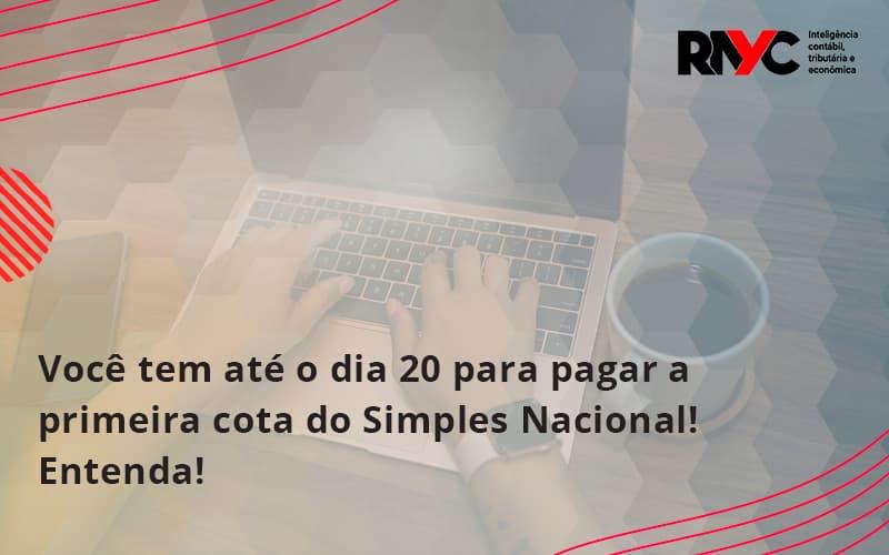 Empreendedor Optante Pelo Simples Nacional, Você Tem Até Dia 20 Para Pagar A Primeira Cota Do Das Rayc - Contabilidade em Goiânia - GO | Rayc Contabilidade