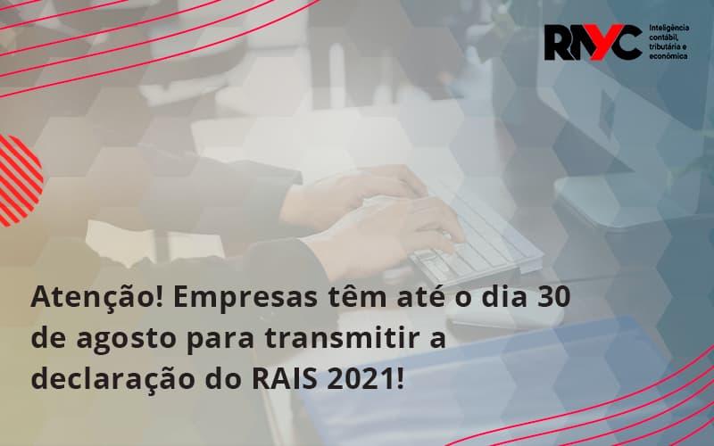 Atenção! Empresas Têm Até O Dia 30 De Agosto Para Transmitir A Declaração Do RAIS 2021!