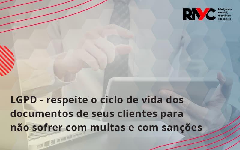 Lgpd Respeite O Ciclo De Vida Dos Documentos De Seus Clientes Para Não Sofrer Com Multas E Com Sanções Rayc - Contabilidade Em Goiânia - GO | Rayc Contabilidade