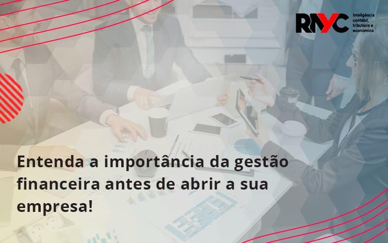 Entenda A Importância Da Gestão Financeira Antes De Abrir A Sua Empresa Rayc - Contabilidade Em Goiânia - GO | Rayc Contabilidade