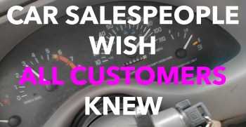 5 Things Car Salespeople Wish All Customers Knew