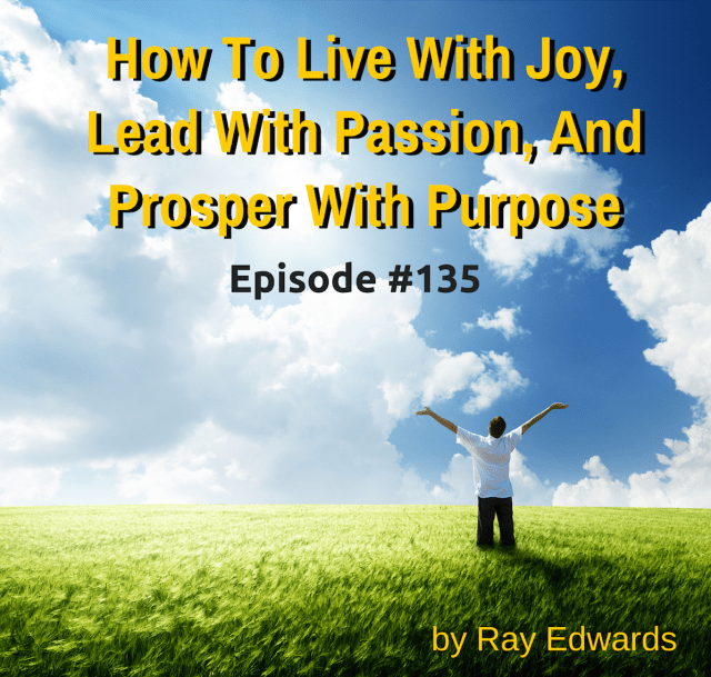 How To Live With Joy, Lead WIth Passion,