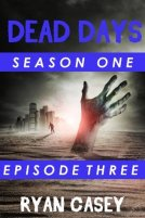 Dead Days Episode 3 A Zombie Apocalypse Serial Ryan Casey
