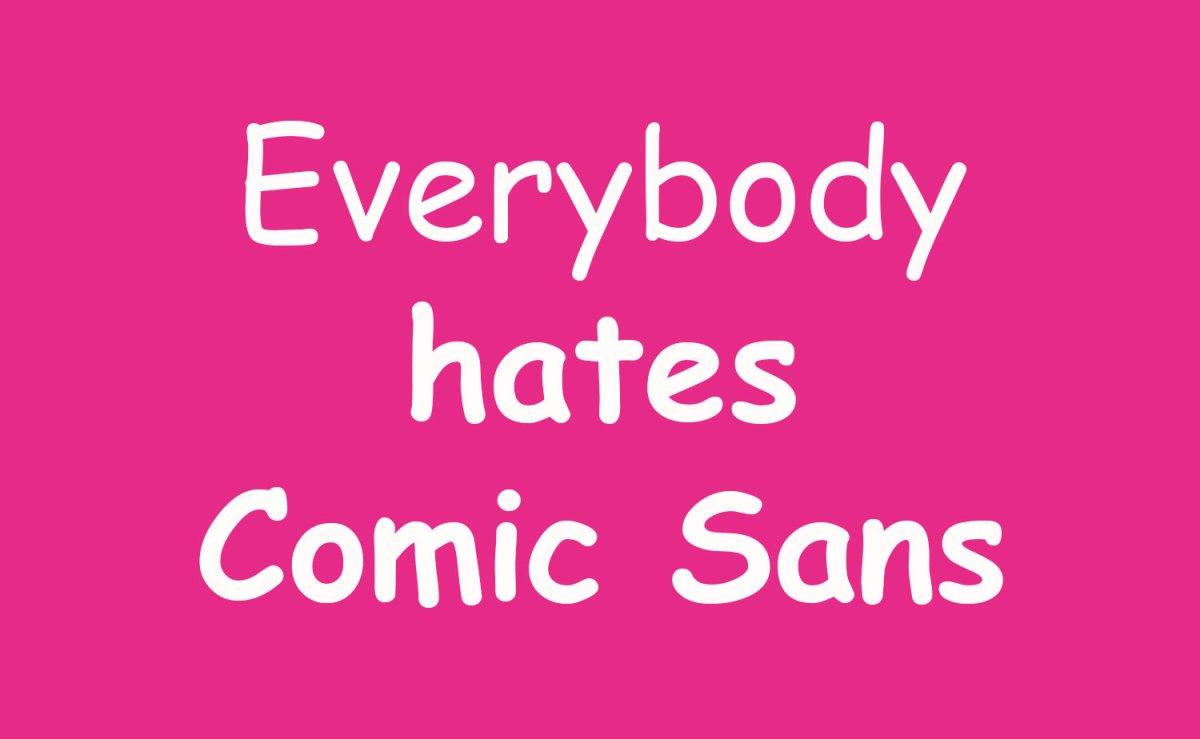 Everybody hates Comic Sans