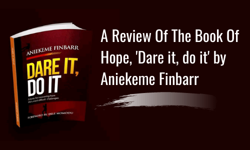 A Review Of The Book Of Hope, 'Dare it, do it' by Aniekeme Finbarr