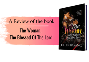 "Women Are Not Weaker Vessels Says Peter : A Review of ""The Woman, The Blessed Of The Lord"""