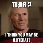 TL;DR - Too long; didn't read? I think you may be illiterate.