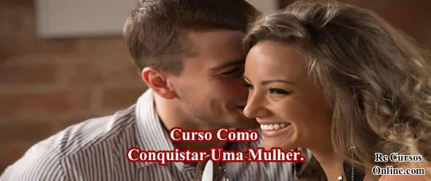 Curso Conquista Online (como conquistar uma mulher).