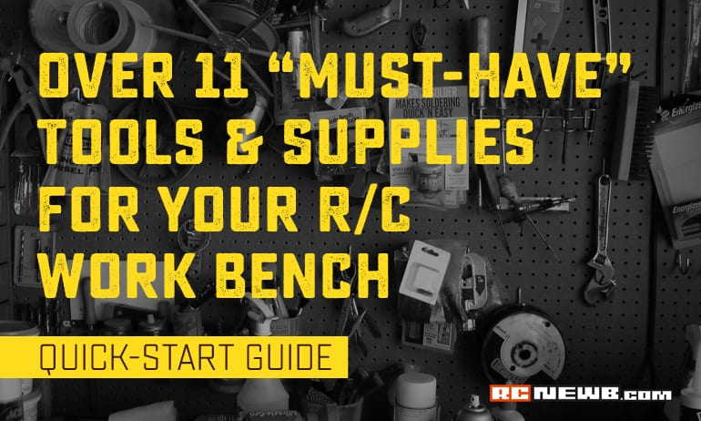 """More Than Ten """"Must-have"""" Tools & Supplies for Your R/C Workbench"""