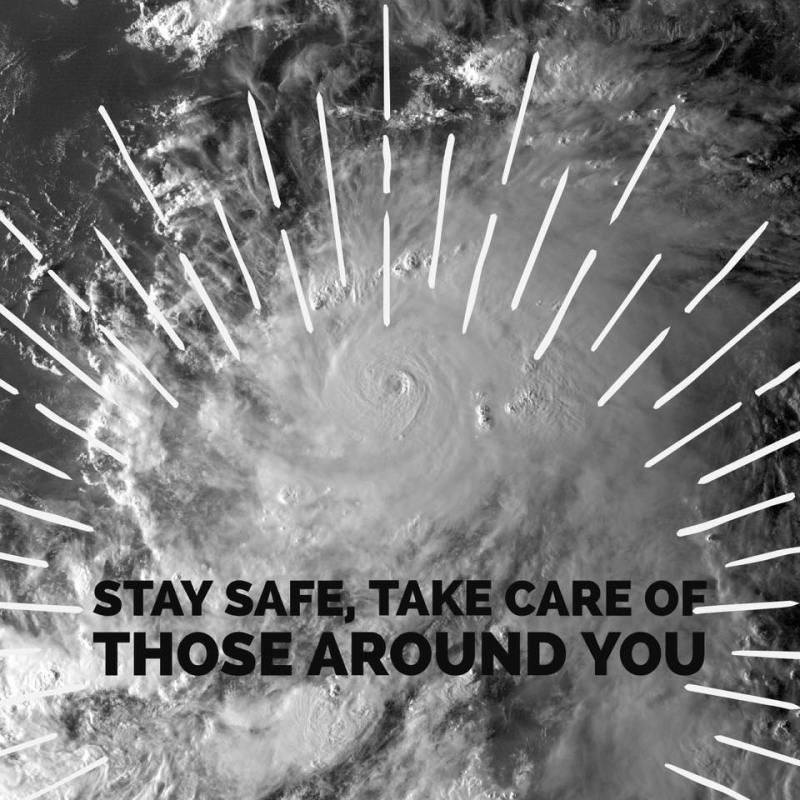Stay safe, take care of those around you.
