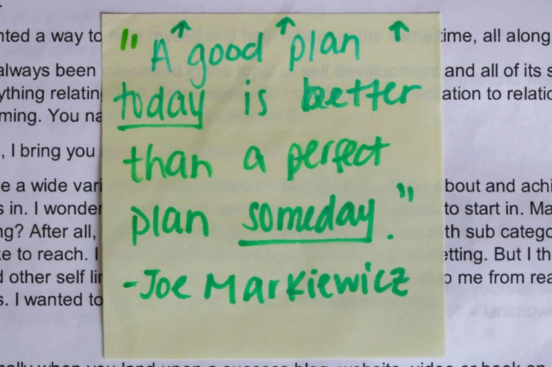 A good plan someday is better than a perfect plan someday