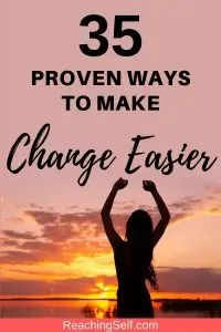 Most people fail at reaching their goals and changing their life. So how can we make change easier? Here are 35 scientifically proven ways to make lasting change easier in your life. This list will help you reach your goals and successfully create lasting change in your life.