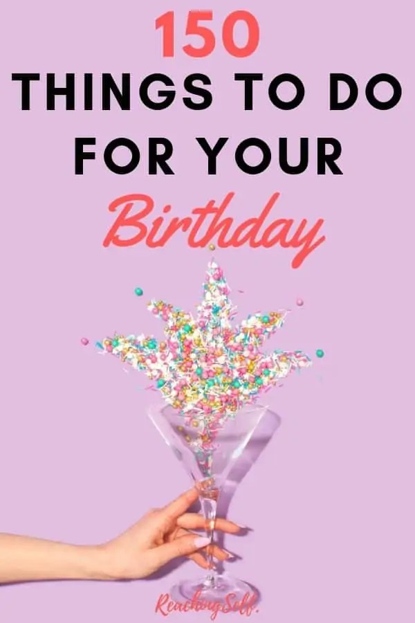 150 Things To Do On Your Birthday Reachingself