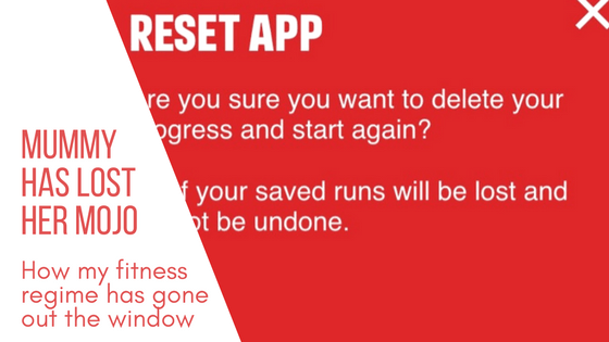 Blog title image showing screenshot of couch to 5k app reset message and caption Mummy has lost her mojo how my fitness regime has gone out of the window