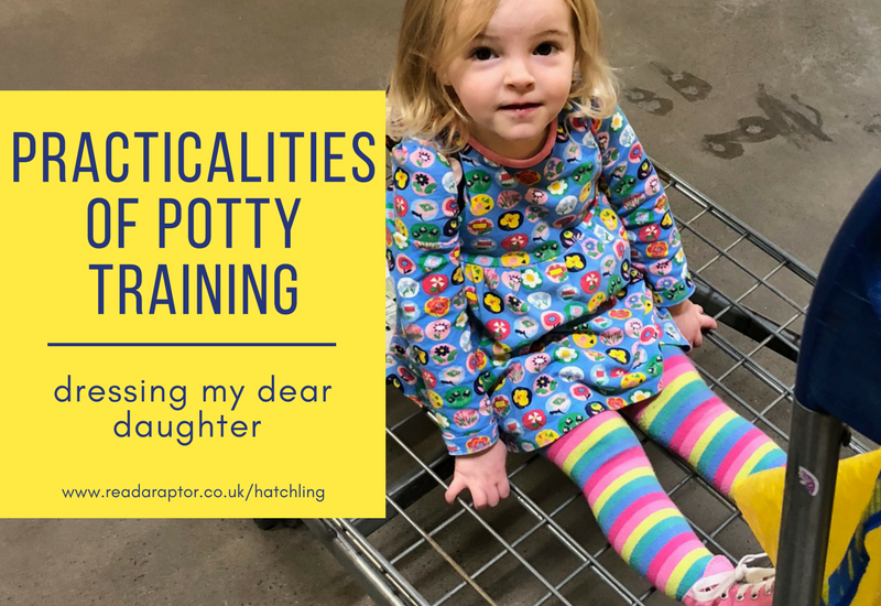 Practicalities of potty training – dressing my dear daughter