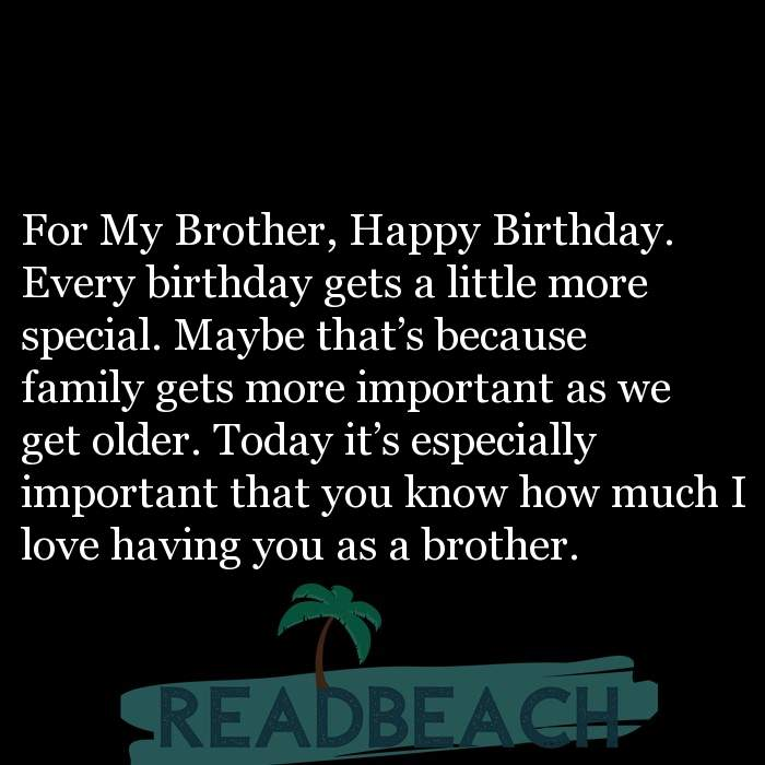 For My Brother Happy Birthday Every Birthday Gets A Little M Readbeach Com