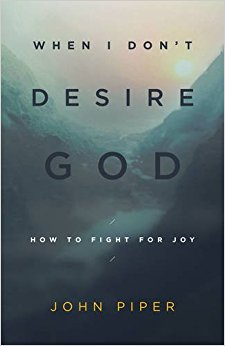 When I Don't Desire God - John Piper