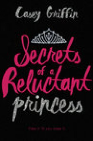 Blog Tour:  Secrets of A Reluctant Princess by Casey Griffin  {Review + Giveaway}
