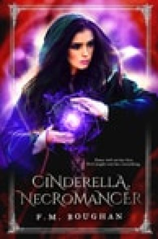 Spotlight:  Cinderella, Necromancer by F. M. Boughan  – {Excerpts & Giveaway}