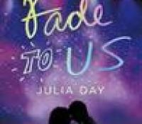 Blog Tour:  Fade to Us by Julia Day  –  {Excerpt + Review}