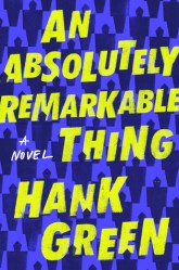 An Absolutely Remarkable Thing by Hank Green cover