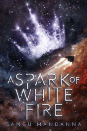 A Spark of White Fire by Sangu Mandanna cover
