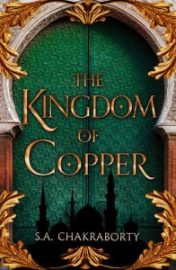 Cover for The Kingdom of Copper by S.A. Chakraborty