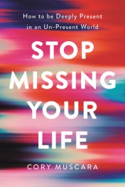 Cover for Stop Missing Your Life by Cory Muscara