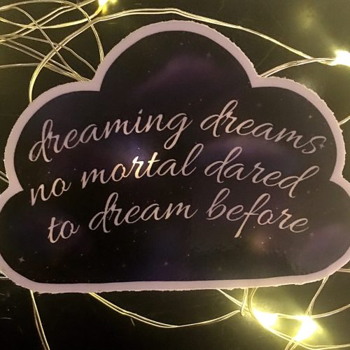 """Cloud made of space with the quote """"dreaming dreams no mortal dared to dream before"""""""