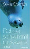 Silvia Overath: »Robbe schwimmt rückwärts«
