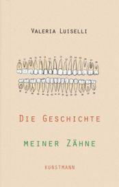 Valeria Luiselli: »Die Geschichte meiner Zähne«. Aus dem mexikanischen Spanisch von Dagmar Ploetz. Kunstmann, 16. März 2016, 140 Seiten, 16,95 €.