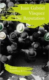 Juan Gabriel Vásquez: »Die Reputation«. Aus dem Spanischen von Susanne Lange. Schöffling & Co., 1. März 2016, 192 Seiten, 19,95 €.