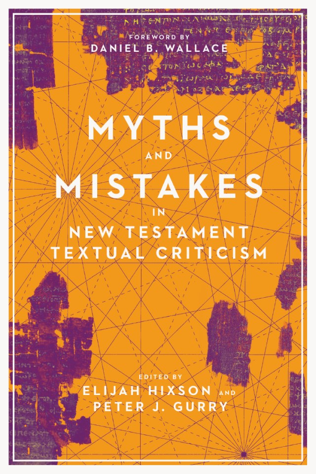 Hixson and Gurry, Myths and Mistakes in New Testament Textual Criticism